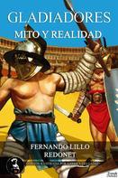 Fernando Lillo Redonet: Gladiadores, mito o realidad
