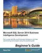 Reza Rad: Microsoft SQL Server 2014 Business Intelligence Development Beginner's Guide