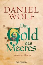 Das Gold des Meeres - Historischer Roman