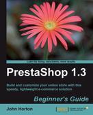 John Horton: PrestaShop 1.3 Beginner's Guide