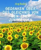 Jörg Bauer: Gedanken über das Gleichnis von den zehn Jungfrauen
