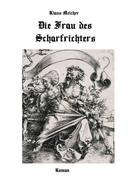 Klaus Melcher: Die Frau des Scharfrichters