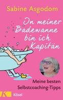 Sabine Asgodom: In meiner Badewanne bin ich Kapitän