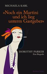 Noch ein Martini und ich lieg unterm Gastgeber - Dorothy Parker Eine Biografie