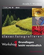 Grundlagen leicht verständlich - Clever fotografieren, Workshop 1