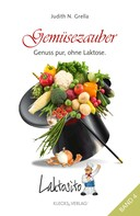 Judith N. Grella: Laktosito Bd. 4: Gemüsezauber