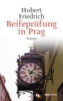 Hubert Friedrich: Reifeprüfung in Prag