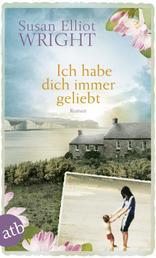 Ich habe dich immer geliebt - Roman