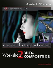 Bildkomposition - clever fotografieren, Workshop 2