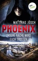 Matthias Jösch: PHOENIX - Unsere Rache wird euch treffen ★★★★