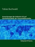 Tobias Buchwald: Auswirkungen der Industrie 4.0 auf Geschäftsmodelle der Automobilhersteller