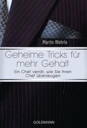 """Geheime Tricks für mehr Gehalt - Ein Chef verrät, wie Sie Ihren Chef überzeugen - Vom Autor des SPIEGEL-Bestsellers """"Ich arbeite in einem Irrenhaus"""" -"""