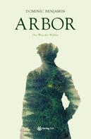 Dominic Benjamin: Arbor - Der Weg des Waldes ★★★