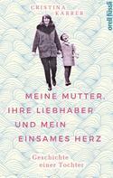 Cristina Karrer: Meine Mutter, ihre Liebhaber und mein einsames Herz ★★★★