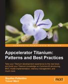 Boydlee Pollentine: Appcelerator Titanium: Patterns and Best Practices