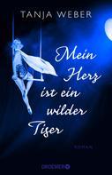 Tanja Weber: Mein Herz ist ein wilder Tiger ★★★★★