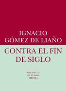 Ignacio Gómez de Liaño: Contra el fin de siglo