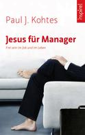 Paul J. Kohtes: Jesus für Manager