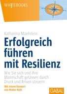 Katharina Maehrlein: Erfolgreich führen mit Resilienz ★★