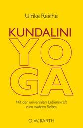 Kundalini-Yoga - Mit der universalen Lebenskraft zum wahren Selbst