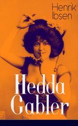 Hedda Gabler (Vollständige deutsche Ausgabe) - Die Fatale Frau