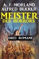 Alfred Bekker: Meister des Horrors: Drei Romane ★★★★
