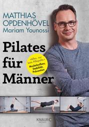"""Pilates für Männer - """"Alles, nur kein Pillepalle."""" Muskelaufbau, Stabilität, Prävention"""