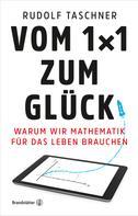 Rudolf Taschner: Vom 1x1 zum Glück ★★★★★
