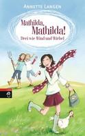 Annette Langen: Mathilda, Mathilda! - Drei wie Wind und Wirbel ★★★★★