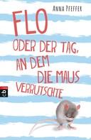 Anna Pfeffer: Flo oder der Tag, an dem die Maus verrutschte ★★★★