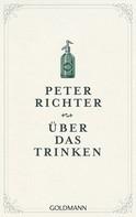 Peter Richter: Über das Trinken ★★★★