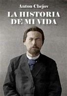 Antón Chejov: La historia de mi vida