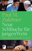 Paul M. Zulehner: Neue Schläuche für jungen Wein