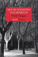 Fred Vargas: Que se levanten los muertos