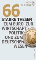Heiner Flassbeck: 66 starke Thesen zum Euro, zur Wirtschaftspolitik und zum deutschen Wesen ★★★★★