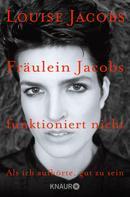 Louise Jacobs: Fräulein Jacobs funktioniert nicht ★★★★