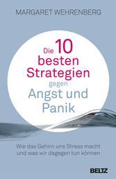 Die 10 besten Strategien gegen Angst und Panik - Wie das Gehirn uns Stress macht und was wir dagegen tun können. Mit Extra-Teil: Soforthilfe im Alltag