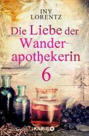 Iny Lorentz: Die Liebe der Wanderapothekerin 6 ★★★★