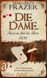 Die Dame. Mord im Jahr des Herrn 1439 - Historischer Kriminalroman