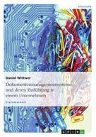 Daniel Wittwer: Dokumentenmanagementsysteme und deren Einführung in einem Unternehmen