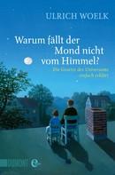 Ulrich Woelk: Warum fällt der Mond nicht vom Himmel? ★★★★