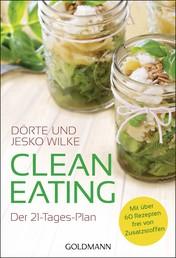 Clean Eating - Der 21-Tage-Plan - Mit über 60 Rezepten - frei von Zusatzstoffen