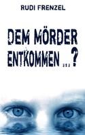 Rudi Frenzel: Dem Mörder entkommen …? ★