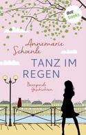 Annemarie Schoenle: Tanz im Regen - Bewegende Geschichten ★★★