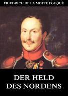 Friedrich de la Motte Fouqué: Der Held des Nordens