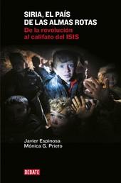 Siria, el país de las almas rotas - De la revolución al califato del ISIS