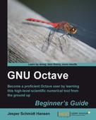 Jesper Schmidt Hansen: GNU Octave Beginner's Guide