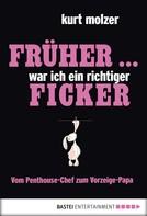 Kurt Molzer: Früher ... war ich ein richtiger Ficker ★★★