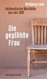 Die gepfählte Frau - Authentische Mordfälle aus der DDR