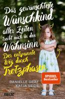 Danielle Graf: Das gewünschteste Wunschkind aller Zeiten treibt mich in den Wahnsinn